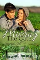 Missing the Gate - A Chandler County Novel ebook by Aubree Lane