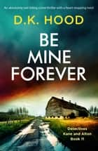 Be Mine Forever - An absolutely nail-biting crime thriller with a heart-stopping twist eBook by D.K. Hood