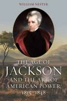 The Age of Jackson and the Art of American Power, 1815-1848 ekitaplar by William Nester