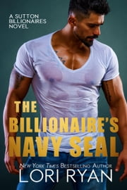 The Billionaire's Navy SEAL eBook by Lori Ryan