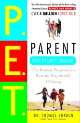Parent Effectiveness Training - The Proven Program for Raising Responsible Children ebook by Dr. Thomas Gordon