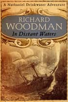 In Distant Waters - Number 8 in series eBook by Richard Woodman