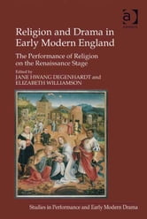 Religion and Drama in Early Modern England - The Performance of Religion on the Renaissance Stage ebook by Dr Helen Ostovich