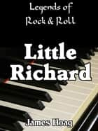 Legends of Rock & Roll: Little Richard ebook by James Hoag
