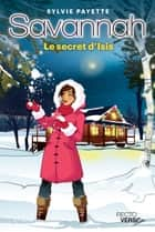 Savannah - Tome 6 - Le secret d'Isis ebook by Sylvie Payette