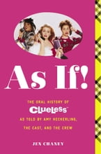 As If!, The Oral History of Clueless as told by Amy Heckerling and the Cast and Crew
