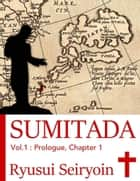 Sumitada Vol. 1: Prologue, Chapter 1 ebook by Ryusui Seiryoin