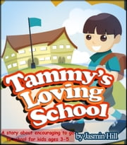 Tammy's Loving School - A Story About Encouraging To Go To School For Kids Ages 3-5 ebook by Jasmin Hill