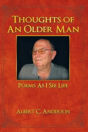 THOUGHTS OF AN OLDER MAN - Poems As I See Life ebook by Albert C. Anderson