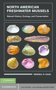 North American Freshwater Mussels - Natural History, Ecology, and Conservation ebook by Wendell R. Haag