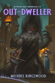 Out-Dweller - Glimmer Vale Chronicles #2 ebook by Michael Kingswood