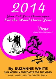 2014 Virgo Your Full Year Horoscopes For The Wood Horse Year ebook by Suzanne White