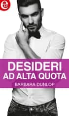 Desideri ad alta quota (eLit) ebook by Barbara Dunlop