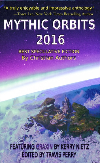 MYTHIC ORBITS 2016 - BEST SPECULATIVE FICTION by Christian Authors ebook by Kerry Nietz,Kirk Outerbridge