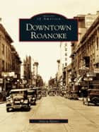 Downtown Roanoke ebook by Nelson Harris
