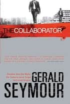 The Collaborator: A Thriller ebook by Gerald Seymour