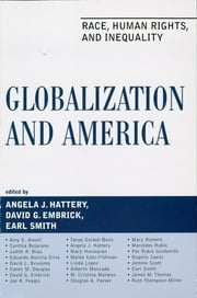 Globalization and America - Race, Human Rights, and Inequality ebook by Angela J. Hattery,David G. Embrick,Earl Smith,Amy E. Ansell,Cynthia Bejarano,Judith R. Blau,Eduardo Bonilla-Silva,David L. Brunsma,Karen M. Douglas,David Embrick,Tanya Golash-Boza,Mary Hovsepian,Walda Katz-Fishman,Linda Lopez,Alberto Moncada,M Cristina Morales,Douglas A. Parker,Mary Romero,Mercedes Rubio,Pat Rubio Goldsmith,Rogelio Saenz,Jerome Scott,Ruth Thompson-Miller,Joe R. Feagin, Texas A&M University,James M. Thomas, Assistant Professor of Sociology, University of Mississippi