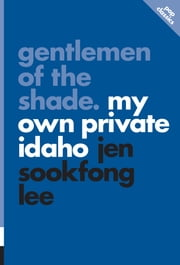 Gentlemen of the Shade - My Own Private Idaho ebook by Jen Sookfong Lee