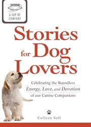 A Cup of Comfort Stories for Dog Lovers: Celebrating the boundless energy, love, and devotion of our canine companions ebook by Colleen Sell