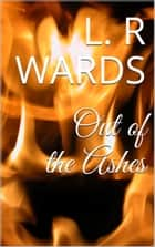 Out of the Ashes ebook by L. R. Wards