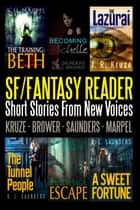 An SF/Fantasy Reader: Short Stories From New Voices - Short Story Fiction Anthology ebook by S. H. Marpel, C. C. Brower, J. R. Kruze,...