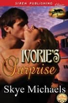 Ivorie's Surprise ebook by Skye Michaels