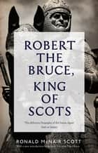 Robert The Bruce: King Of Scots ebook by Ronald McNair Scott