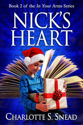 Nick's Heart (In Your Arms Series Book 2) ebook by Charlotte S. Snead