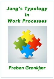 Jung's Typology in Work Processes ebook by Preben Grønkjær