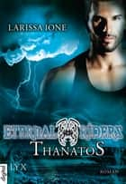 Eternal Riders - Thanatos ebook by Larissa Ione, Bettina Oder