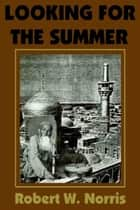 Looking for the Summer ebook by Robert W. Norris