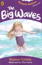 The Big Waves - Aussie Nibbles ebook by Raewyn Caisley