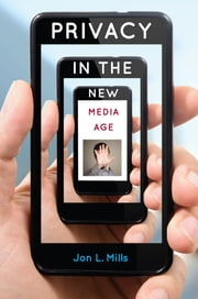 Privacy in the New Media Age ebook by Jon L. Mills