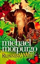 Running Wild ebook by Michael Morpurgo