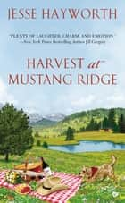 Harvest at Mustang Ridge ebook by Jesse Hayworth, Jessica Andersen