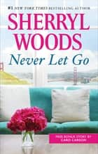 Never Let Go ebook by Sherryl Woods, Caro Carson