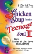 Chicken Soup for the Teenage Soul II - More Stories of Life, Love and Learning ebook by Jack Canfield, Mark Victor Hansen