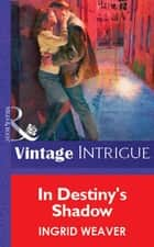 In Destiny's Shadow (Mills & Boon Vintage Intrigue) ebook by Ingrid Weaver