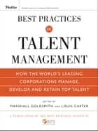 Best Practices in Talent Management - How the World's Leading Corporations Manage, Develop, and Retain Top Talent ebook by Marshall Goldsmith, Louis Carter, The Best Practice Institute