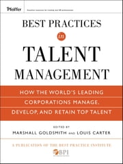 Best Practices in Talent Management - How the World's Leading Corporations Manage, Develop, and Retain Top Talent ebook by Marshall Goldsmith,Louis Carter,The Best Practice Institute