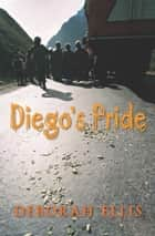 Diego's Pride ebook by Deborah Ellis