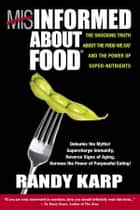 Misinformed About Food ebook by Randy Karp