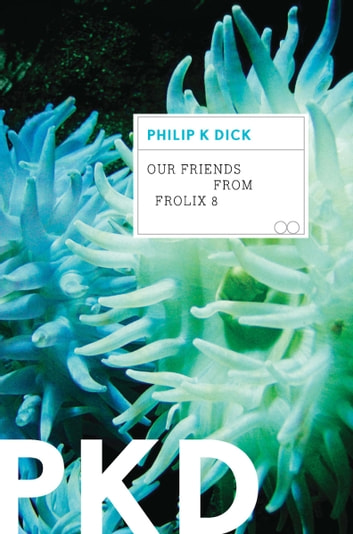 Our Friends from Frolix 8 ebook by Philip K. Dick