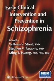 Early Clinical Intervention and Prevention in Schizophrenia ebook by William S. Stone,Stephen V. Faraone,Ming T. Tsuang