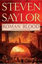 Roman Blood - A Novel of Ancient Rome ebook by Steven Saylor