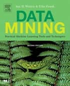 Data Mining - Practical Machine Learning Tools and Techniques, Second Edition ebook by Ian H. Witten, Eibe Frank