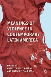 Meanings of Violence in Contemporary Latin America ebook by Gabriela Polit Dueñas,Maria Helena Rueda