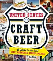 The United States of Craft Beer - A Guide to the Best Craft Breweries Across America ebook by Jess Lebow