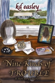Nine Kinds of Trouble ebook by KD Easley