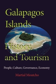 Galapagos Islands History, and Tourism: People, Culture, Governance, Economy ebook by Martial Moutcho